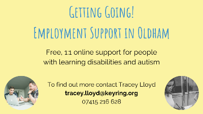 Text: Getting Going! Employment support in Oldham. Free, 1:1 online support for people with learning disabilities and autism. To find out more contact Tracey Lloyd: tracey.lloyd@keyring.org. 07415 216 628.